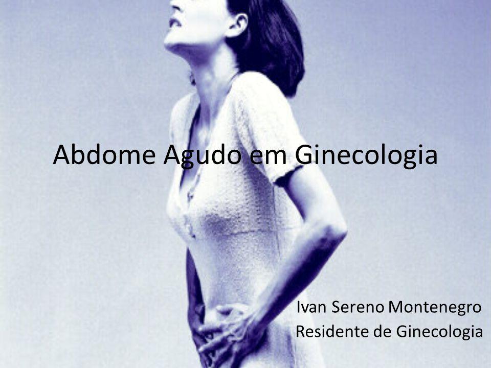 Abdome Agudo em Ginecologia Ivan Sereno Montenegro Residente de Ginecologia