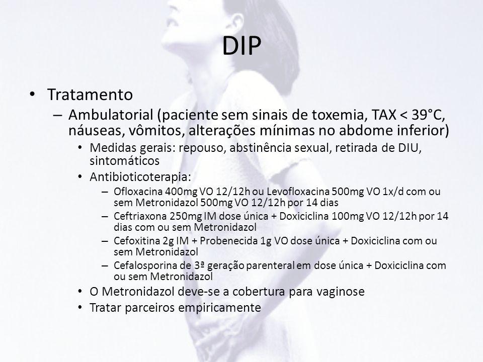 DIP • Tratamento – Ambulatorial (paciente sem sinais de toxemia, TAX < 39°C, náuseas, vômitos, alterações mínimas no abdome inferior) • Medidas gerais