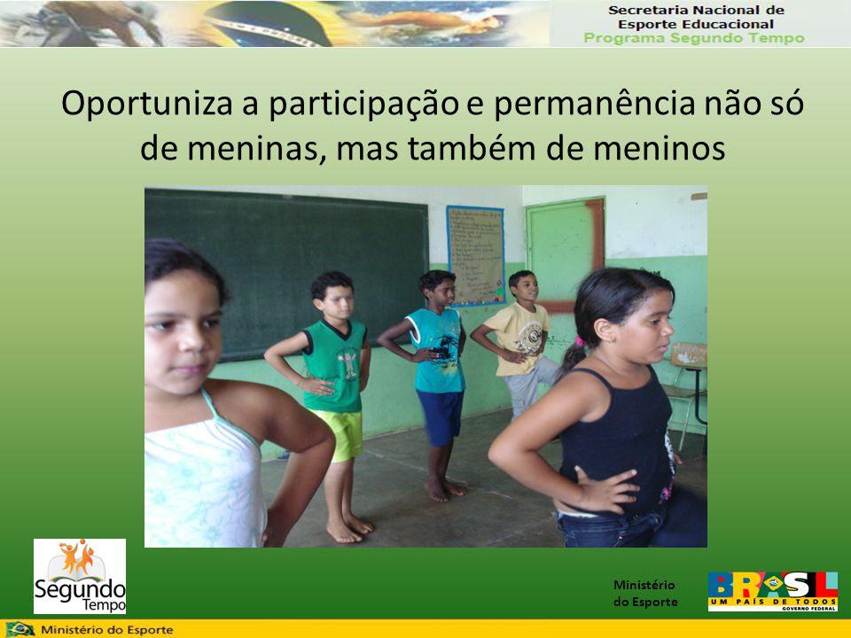Ministério do Esporte Oportuniza a participação e permanência não só de meninas, mas também de meninos