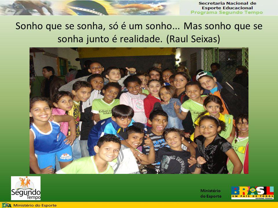 Ministério do Esporte Sonho que se sonha, só é um sonho... Mas sonho que se sonha junto é realidade. (Raul Seixas)
