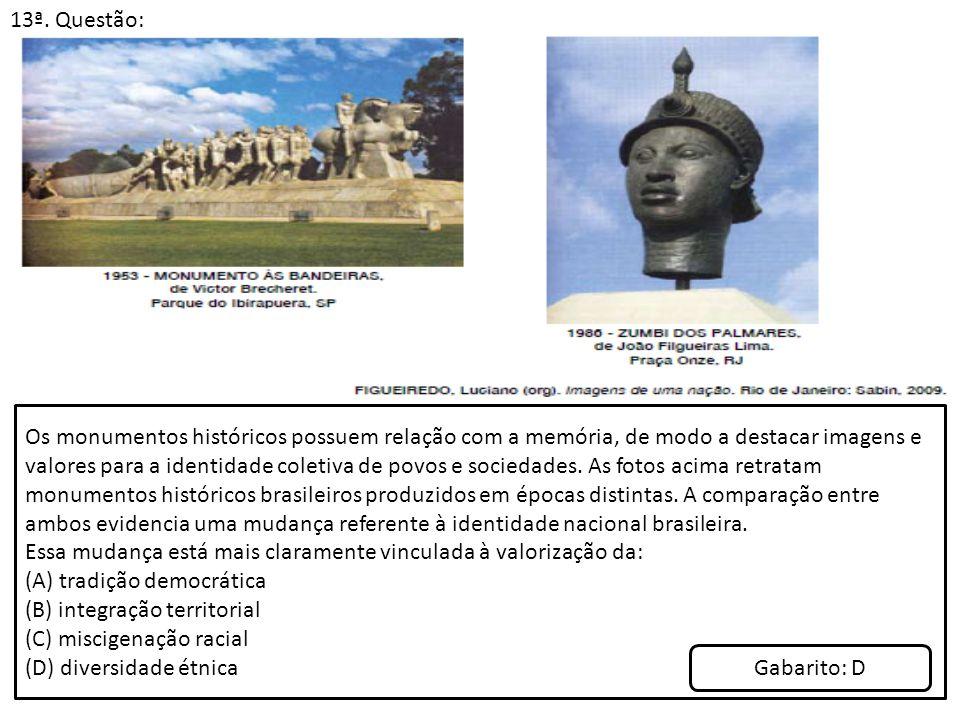13ª. Questão: Os monumentos históricos possuem relação com a memória, de modo a destacar imagens e valores para a identidade coletiva de povos e socie