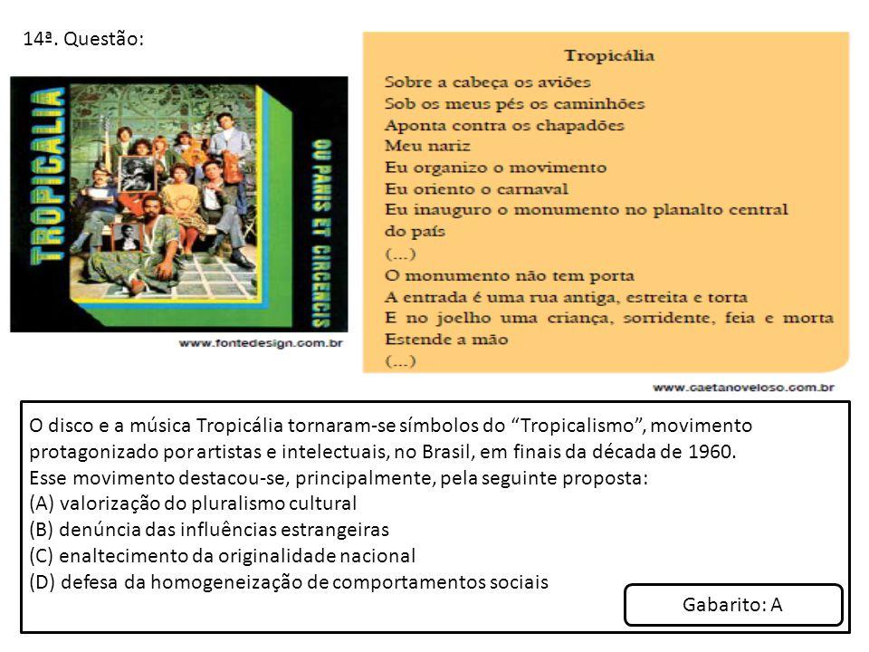 """14ª. Questão: O disco e a música Tropicália tornaram-se símbolos do """"Tropicalismo"""", movimento protagonizado por artistas e intelectuais, no Brasil, em"""