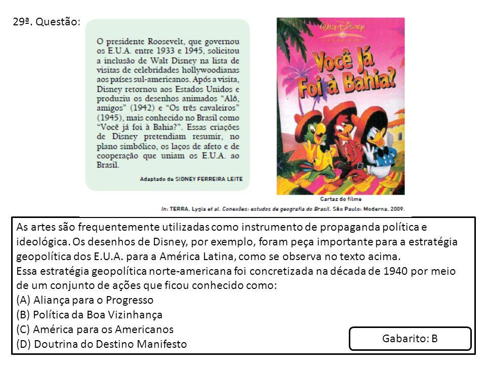 29ª. Questão: As artes são frequentemente utilizadas como instrumento de propaganda política e ideológica. Os desenhos de Disney, por exemplo, foram p