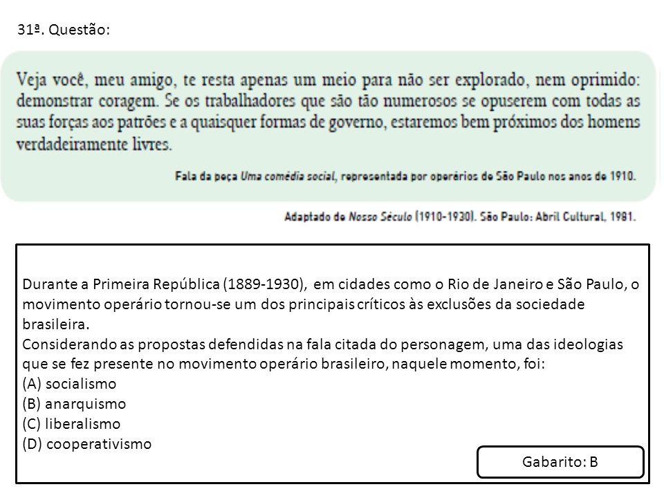 31ª. Questão: Durante a Primeira República (1889-1930), em cidades como o Rio de Janeiro e São Paulo, o movimento operário tornou-se um dos principais