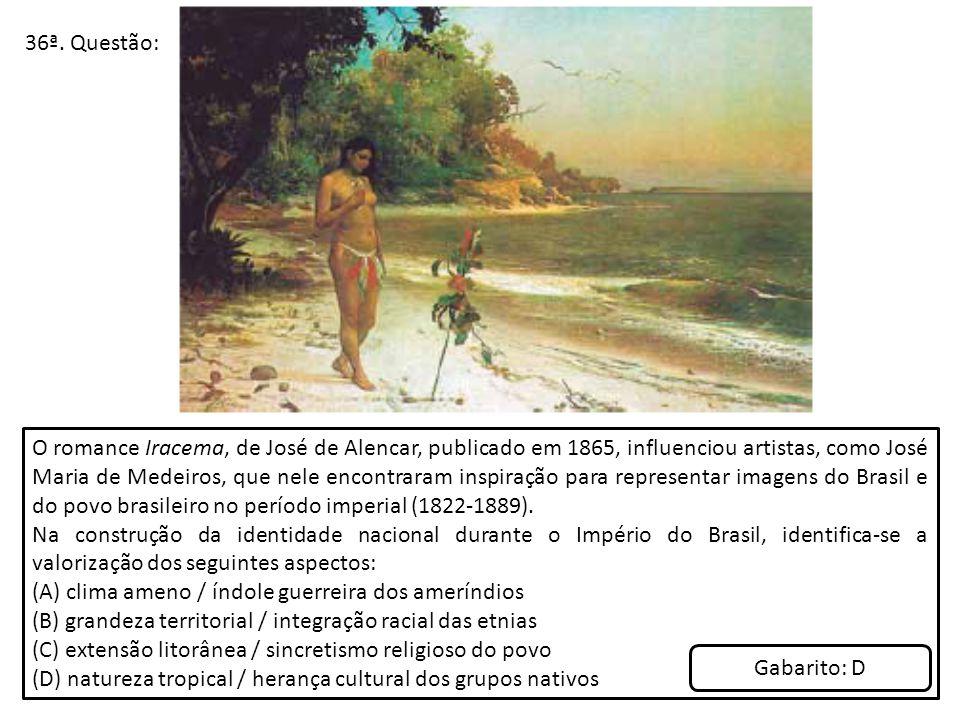 36ª. Questão: O romance Iracema, de José de Alencar, publicado em 1865, influenciou artistas, como José Maria de Medeiros, que nele encontraram inspir