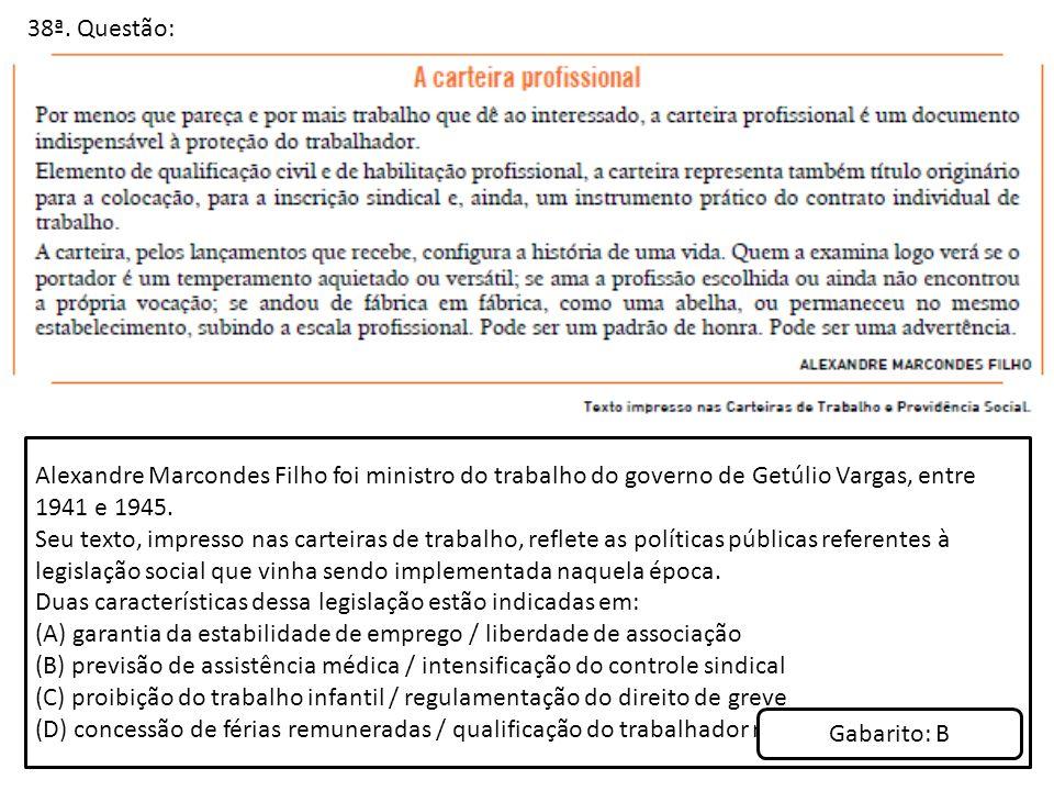 38ª. Questão: Alexandre Marcondes Filho foi ministro do trabalho do governo de Getúlio Vargas, entre 1941 e 1945. Seu texto, impresso nas carteiras de