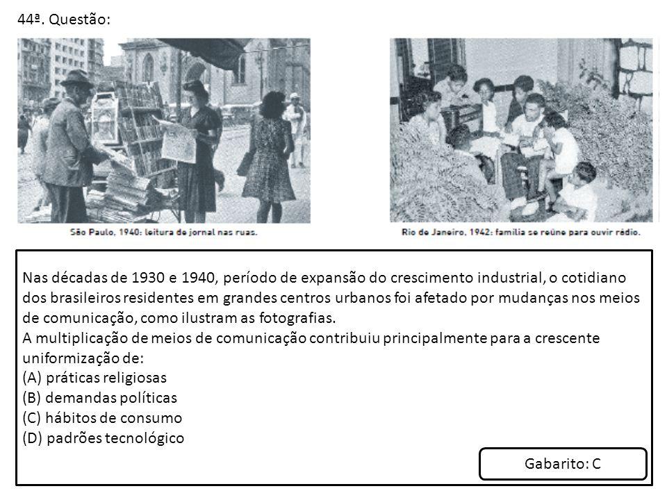 44ª. Questão: Nas décadas de 1930 e 1940, período de expansão do crescimento industrial, o cotidiano dos brasileiros residentes em grandes centros urb