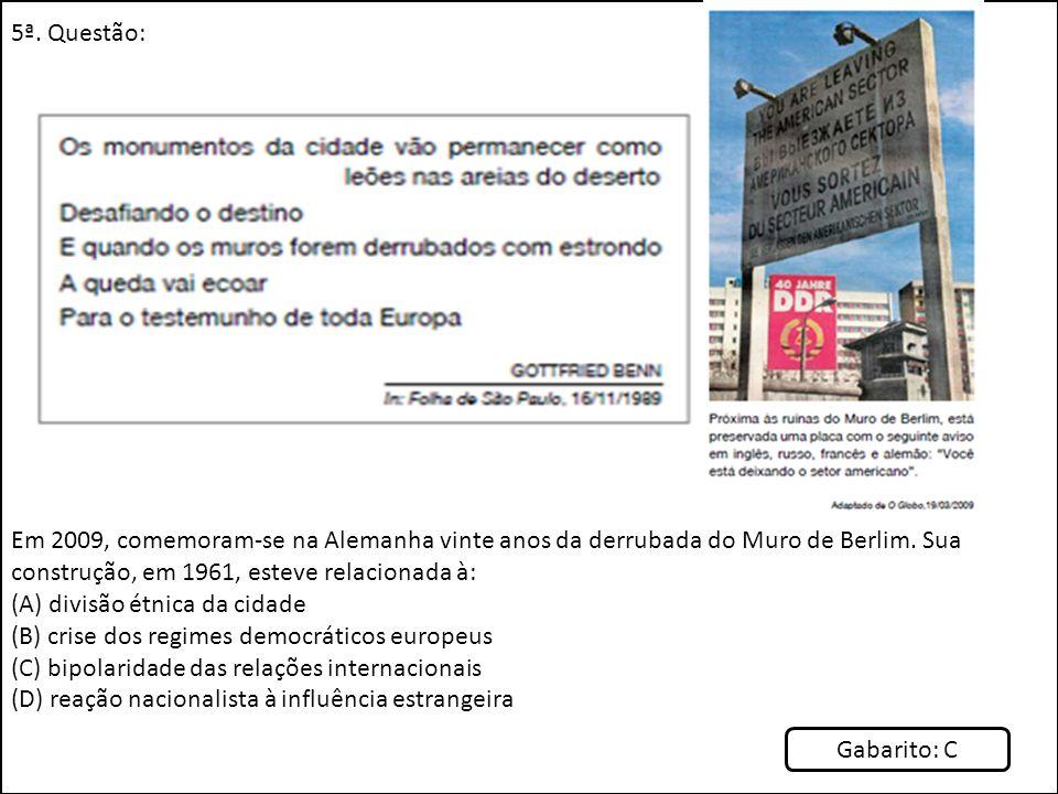 5ª. Questão: Em 2009, comemoram-se na Alemanha vinte anos da derrubada do Muro de Berlim. Sua construção, em 1961, esteve relacionada à: (A) divisão é