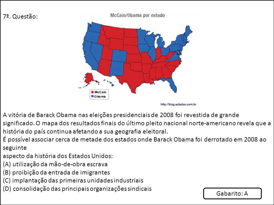 7ª. Questão: A vitória de Barack Obama nas eleições presidenciais de 2008 foi revestida de grande significado. O mapa dos resultados finais do último