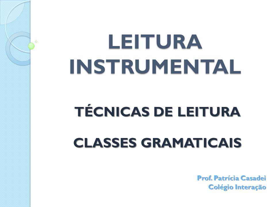 LEITURA INSTRUMENTAL TÉCNICAS DE LEITURA CLASSES GRAMATICAIS Prof.