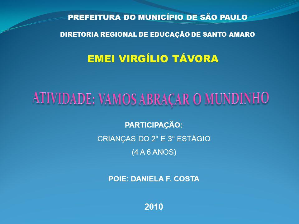 PREFEITURA DO MUNICÍPIO DE SÃO PAULO DIRETORIA REGIONAL DE EDUCAÇÃO DE SANTO AMARO EMEI VIRGÍLIO TÁVORA PARTICIPAÇÃO: CRIANÇAS DO 2° E 3° ESTÁGIO (4 A