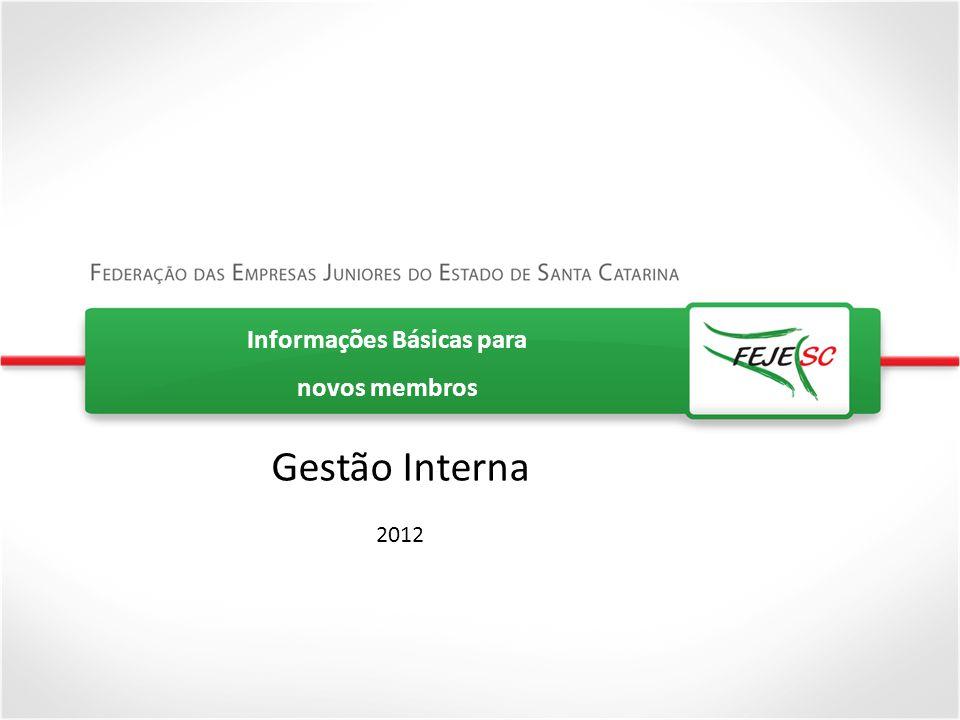 Informações Básicas para novos membros Gestão Interna 2012 Bem Vindos, novos membros.