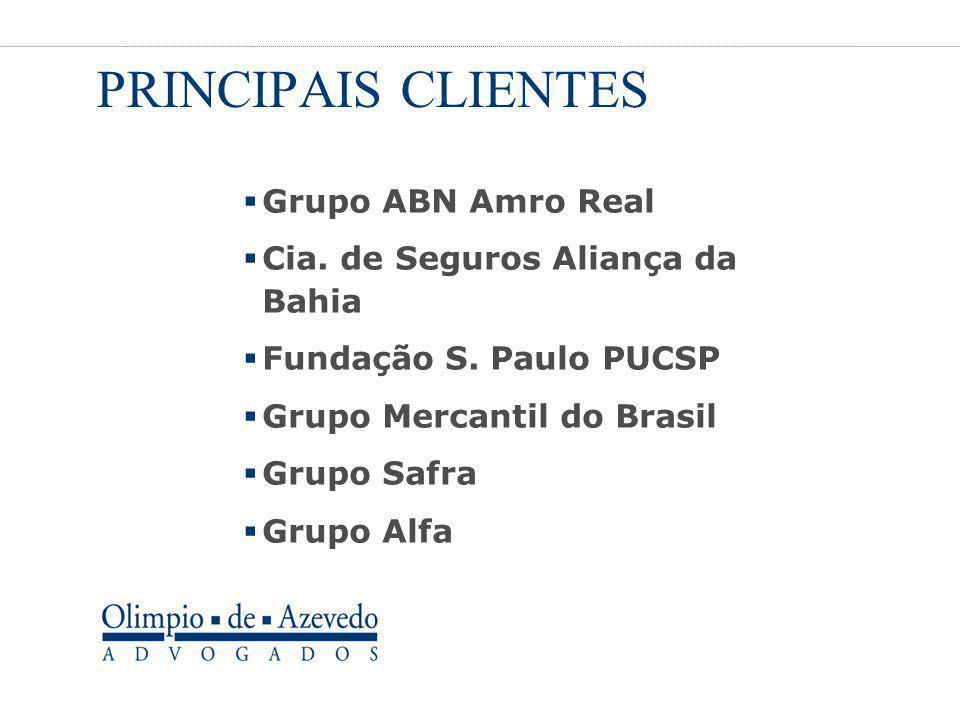 PRINCIPAIS CLIENTES  Grupo ABN Amro Real  Cia. de Seguros Aliança da Bahia  Fundação S. Paulo PUCSP  Grupo Mercantil do Brasil  Grupo Safra  Gru