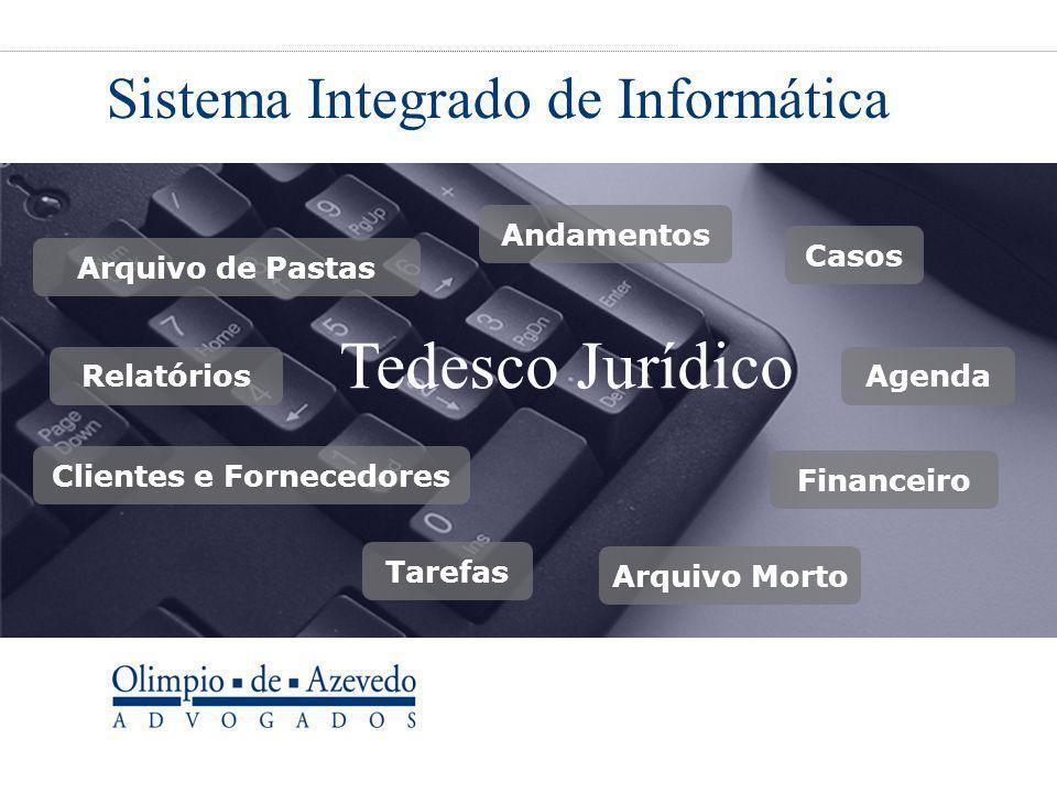 Sistema Integrado de Informática Arquivo de Pastas Relatórios Agenda Tarefas Clientes e Fornecedores Andamentos Financeiro Casos Arquivo Morto Tedesco