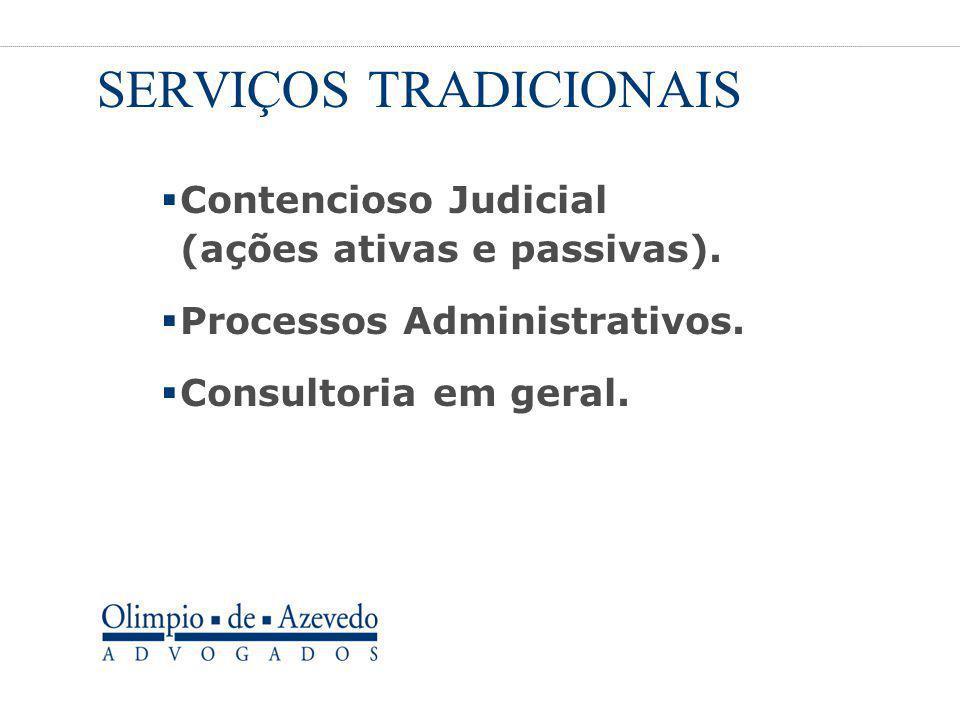 SERVIÇOS TRADICIONAIS  Contencioso Judicial (ações ativas e passivas).  Processos Administrativos.  Consultoria em geral.
