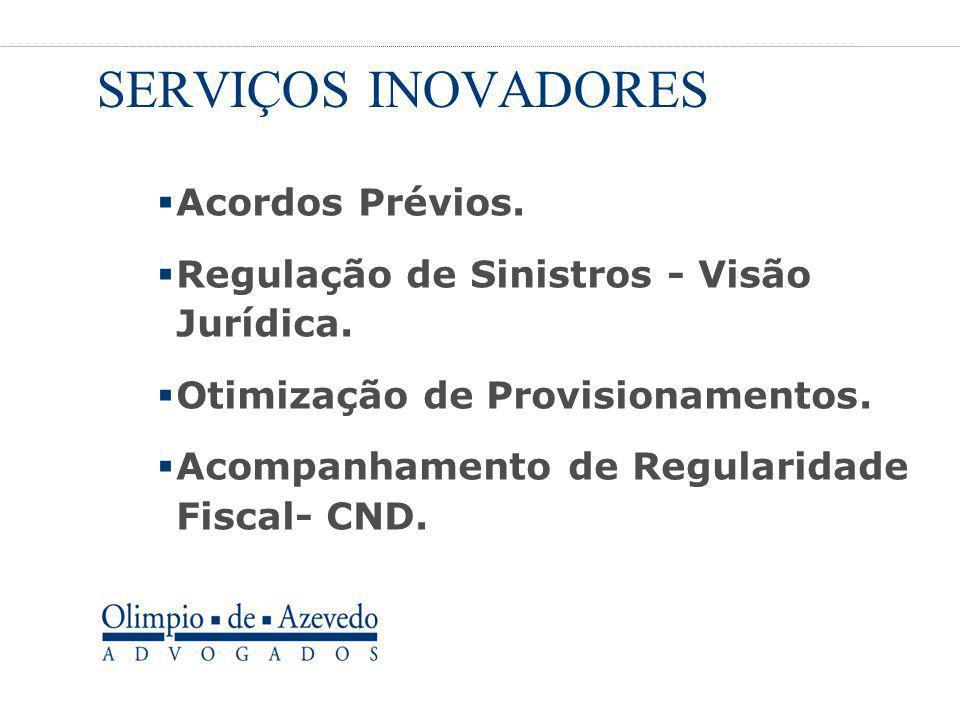 SERVIÇOS INOVADORES  Acordos Prévios.  Regulação de Sinistros - Visão Jurídica.  Otimização de Provisionamentos.  Acompanhamento de Regularidade F