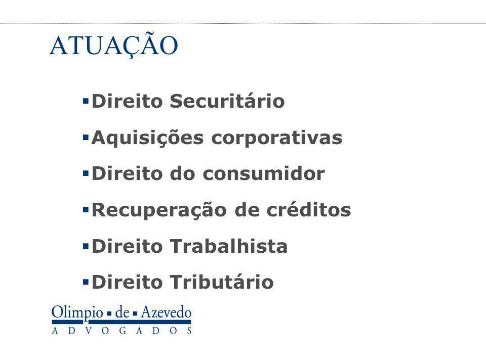 ATUAÇÃO  Direito Securitário  Aquisições corporativas  Direito do consumidor  Recuperação de créditos  Direito Trabalhista  Direito Tributário