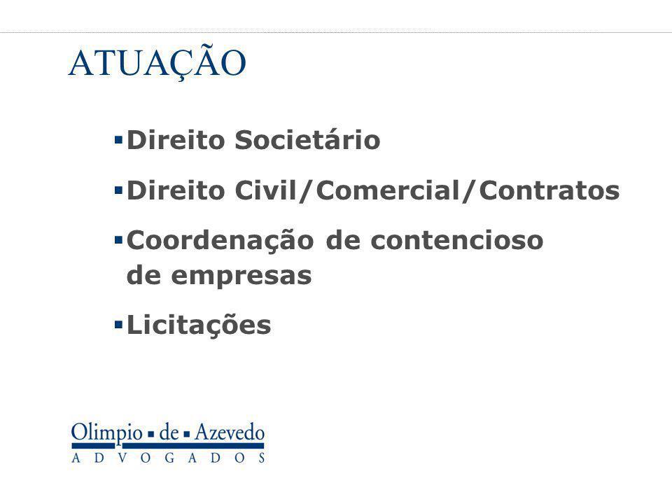 ATUAÇÃO  Direito Societário  Direito Civil/Comercial/Contratos  Coordenação de contencioso de empresas  Licitações