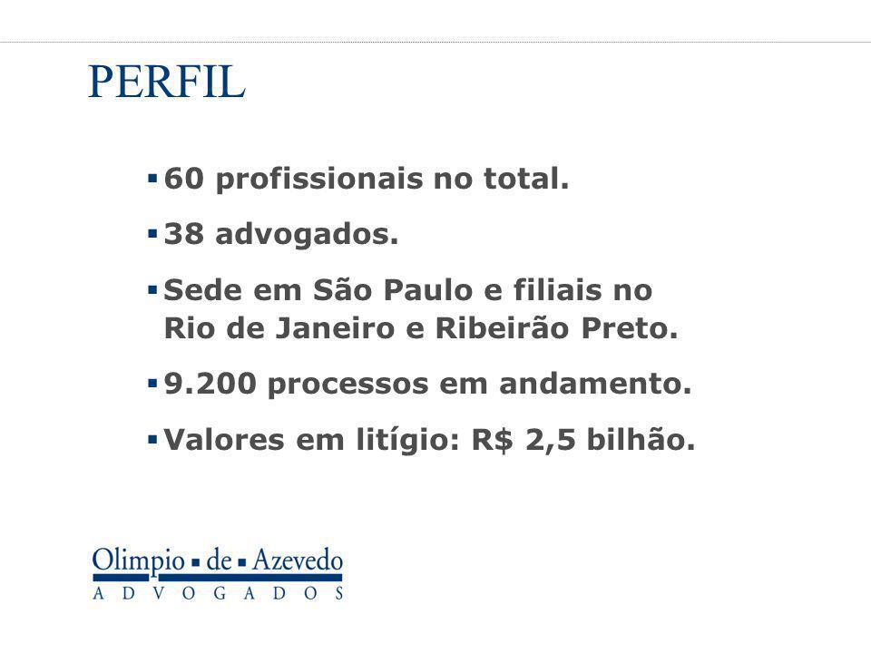 PERFIL  60 profissionais no total.  38 advogados.  Sede em São Paulo e filiais no Rio de Janeiro e Ribeirão Preto.  9.200 processos em andamento.