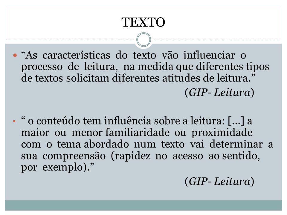 """TEXTO  """"As características do texto vão influenciar o processo de leitura, na medida que diferentes tipos de textos solicitam diferentes atitudes de"""
