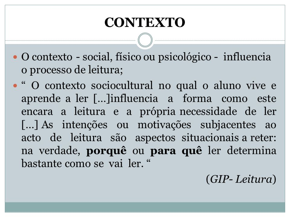 """CONTEXTO  O contexto - social, físico ou psicológico - influencia o processo de leitura;  """" O contexto sociocultural no qual o aluno vive e aprende"""