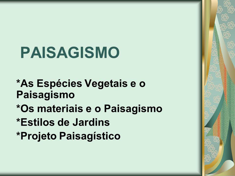 PAISAGISMO *As Espécies Vegetais e o Paisagismo *Os materiais e o Paisagismo *Estilos de Jardins *Projeto Paisagístico