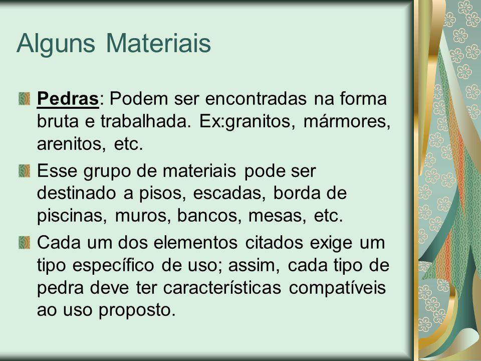 Alguns Materiais Pedras: Podem ser encontradas na forma bruta e trabalhada.