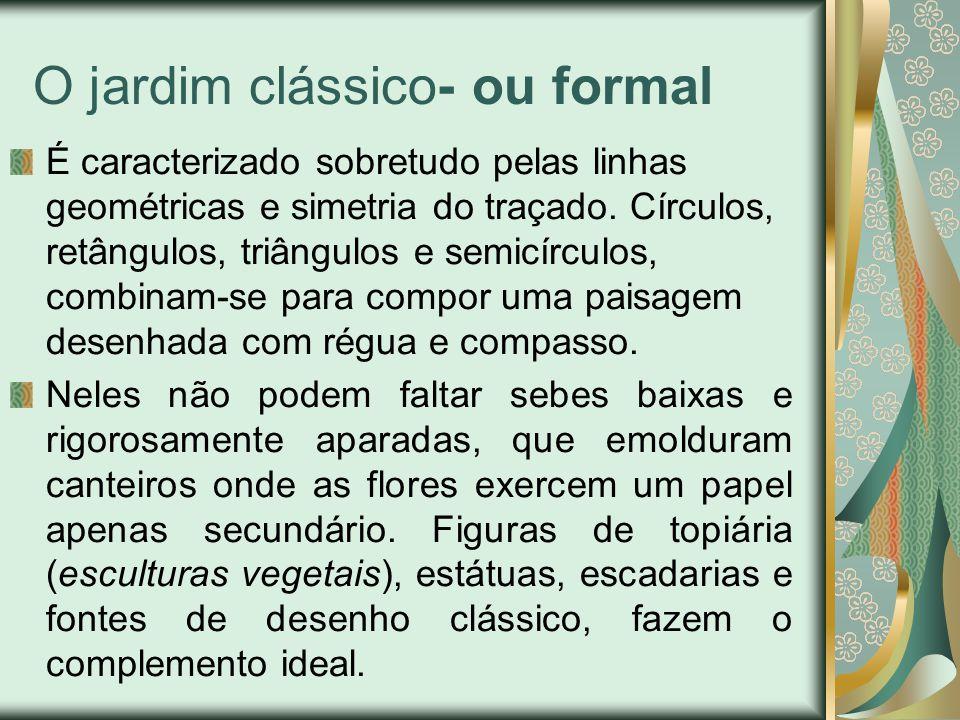 O jardim clássico- ou formal É caracterizado sobretudo pelas linhas geométricas e simetria do traçado.