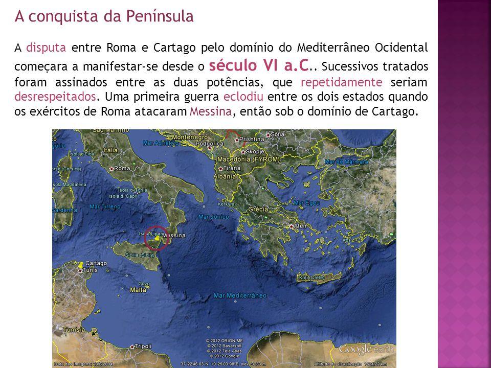 A conquista da Península A disputa entre Roma e Cartago pelo domínio do Mediterrâneo Ocidental começara a manifestar-se desde o século VI a.C.. Sucess
