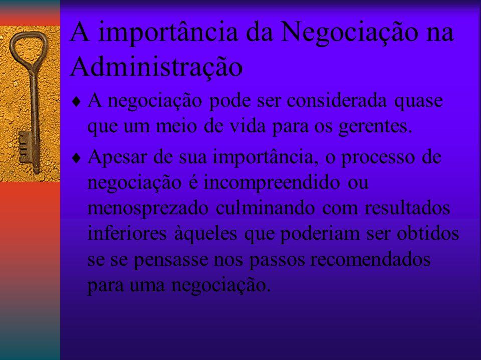 A importância da Negociação na Administração  A negociação pode ser considerada quase que um meio de vida para os gerentes.