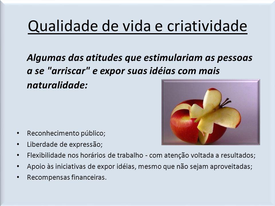 Qualidade de vida e criatividade Algumas das atitudes que estimulariam as pessoas a se