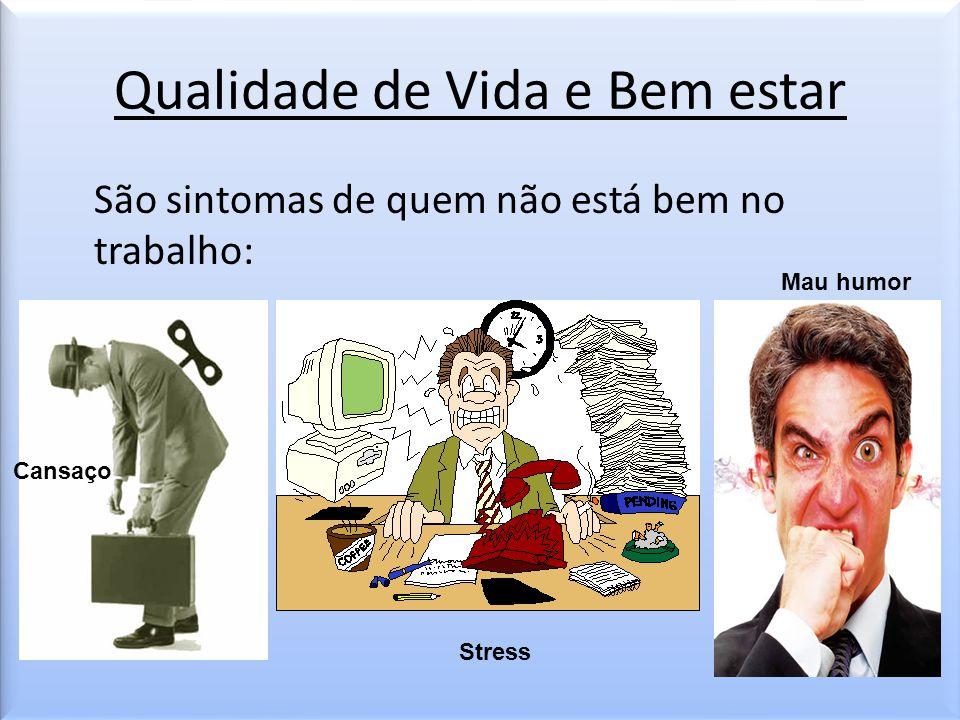 Qualidade de Vida e Bem estar São sintomas de quem não está bem no trabalho: Cansaço Stress Mau humor