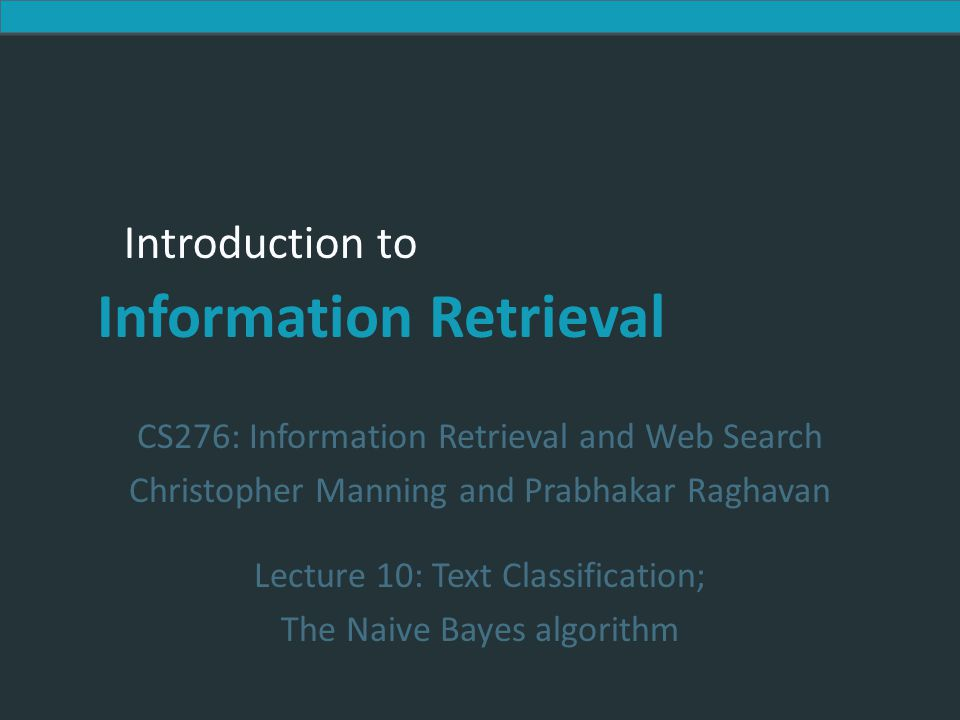Introduction to Information Retrieval Introduction to Information Retrieval CS276: Information Retrieval and Web Search Christopher Manning and Prabha