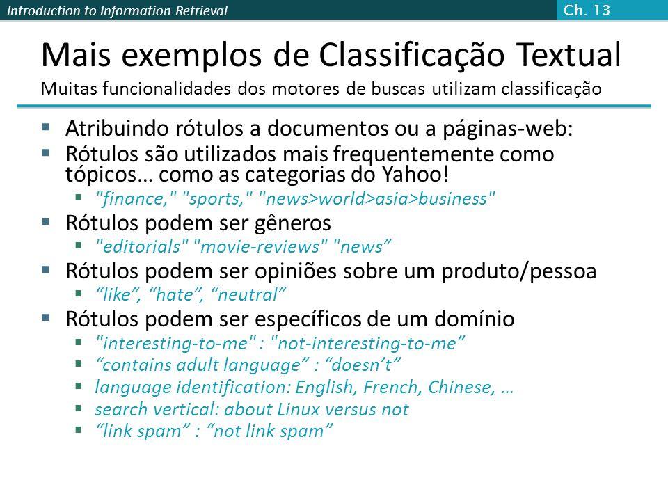 Introduction to Information Retrieval Mais exemplos de Classificação Textual Muitas funcionalidades dos motores de buscas utilizam classificação  Atr