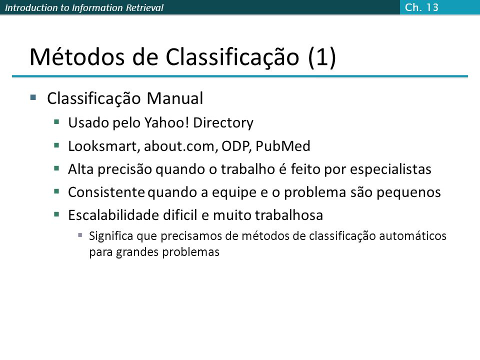 Introduction to Information Retrieval Métodos de Classificação (1)  Classificação Manual  Usado pelo Yahoo! Directory  Looksmart, about.com, ODP, P