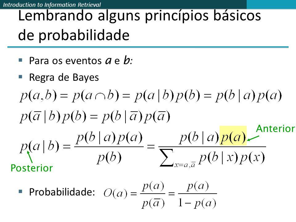 Introduction to Information Retrieval Lembrando alguns princípios básicos de probabilidade  Para os eventos a e b :  Regra de Bayes  Probabilidade: