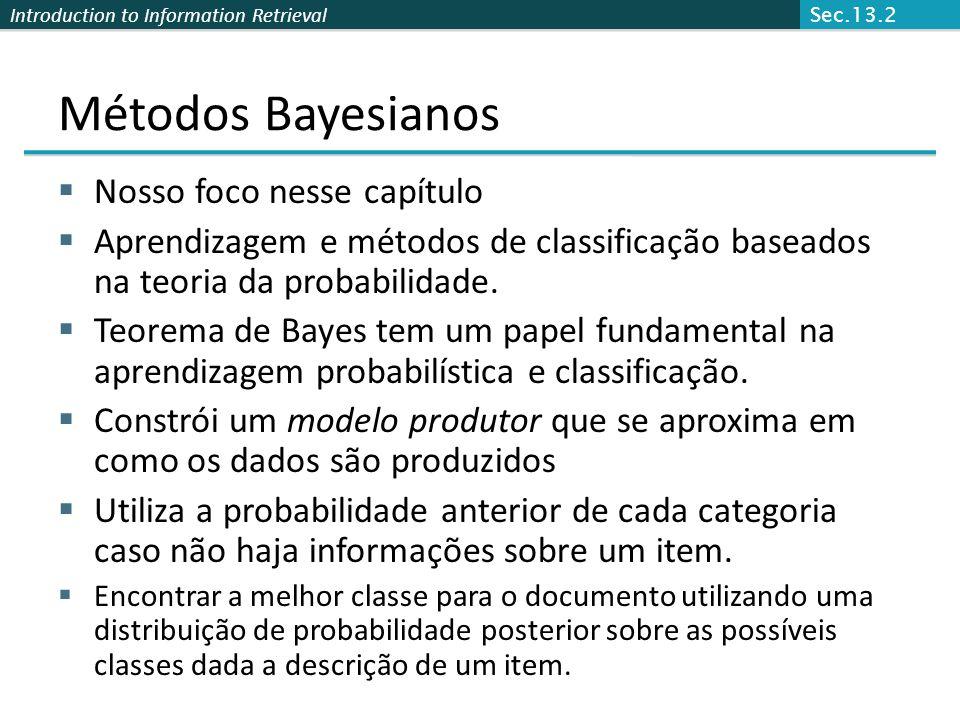 Introduction to Information Retrieval Métodos Bayesianos  Nosso foco nesse capítulo  Aprendizagem e métodos de classificação baseados na teoria da p