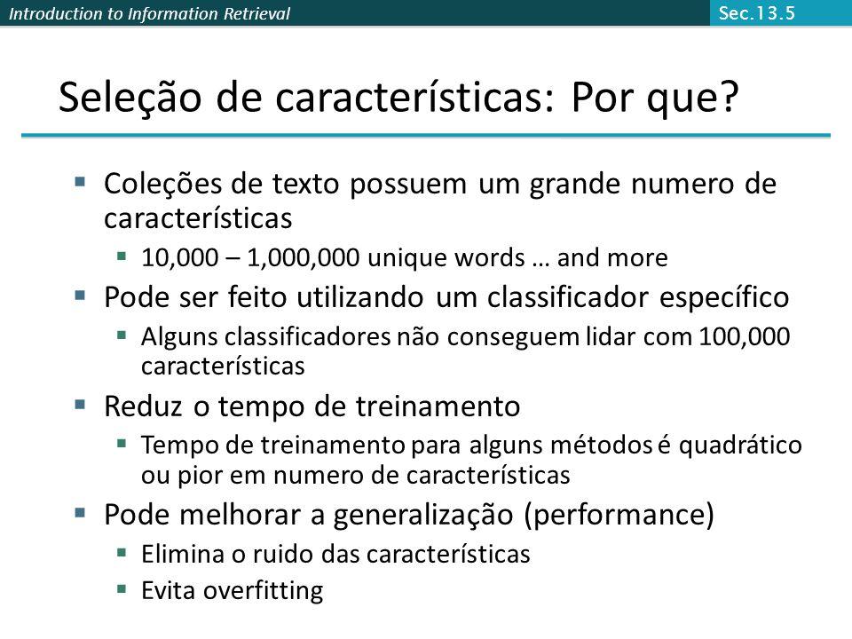 Introduction to Information Retrieval Seleção de características: Por que?  Coleções de texto possuem um grande numero de características  10,000 –