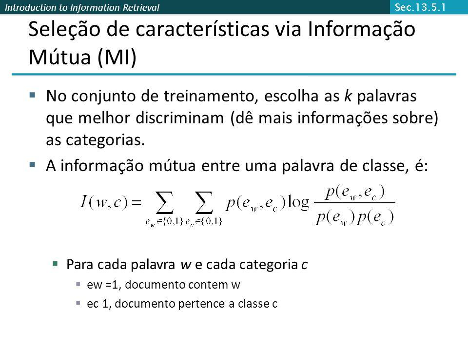 Introduction to Information Retrieval Seleção de características via Informação Mútua (MI)  No conjunto de treinamento, escolha as k palavras que mel