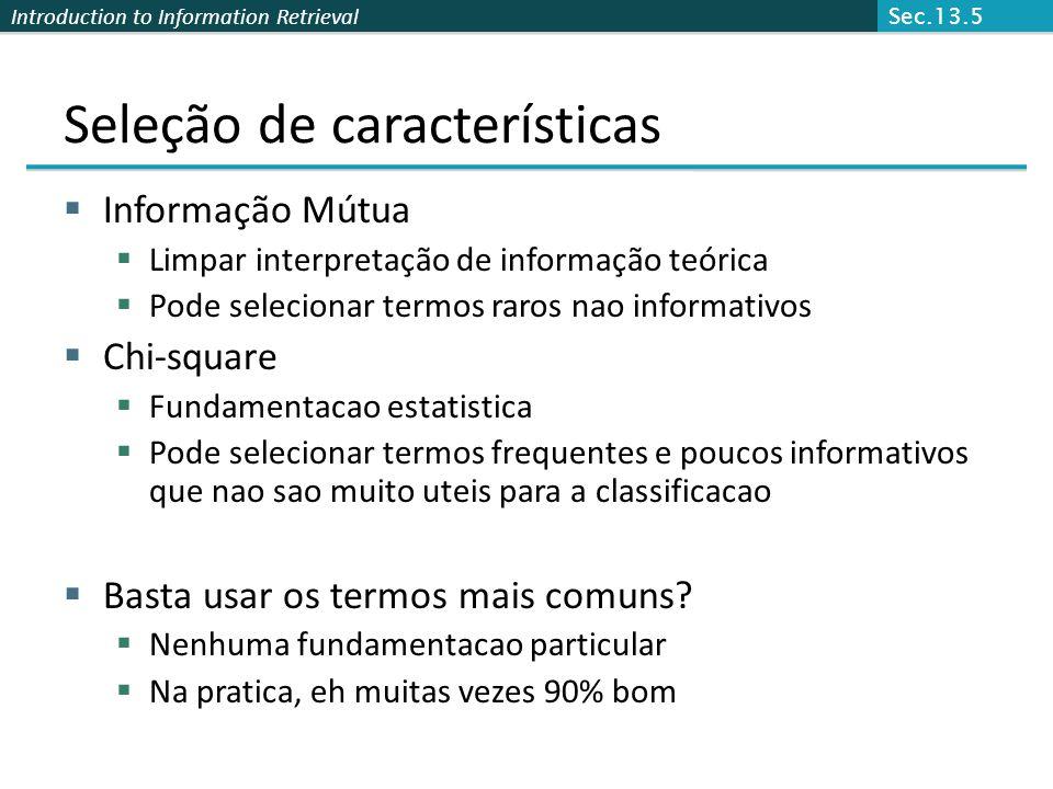 Introduction to Information Retrieval Seleção de características  Informação Mútua  Limpar interpretação de informação teórica  Pode selecionar ter