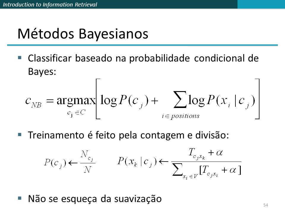 Introduction to Information Retrieval Métodos Bayesianos  Classificar baseado na probabilidade condicional de Bayes:  Treinamento é feito pela conta