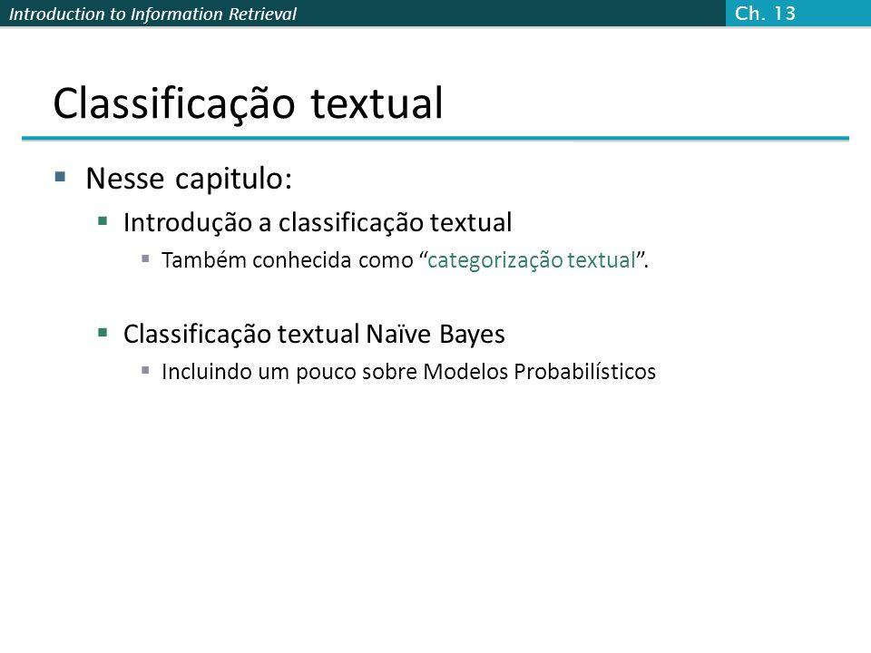 """Introduction to Information Retrieval Classificação textual  Nesse capitulo:  Introdução a classificação textual  Também conhecida como """"categoriza"""