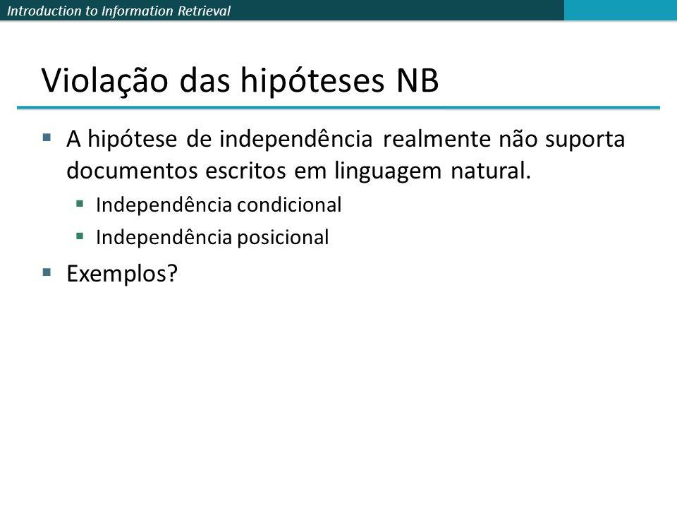 Introduction to Information Retrieval Violação das hipóteses NB  A hipótese de independência realmente não suporta documentos escritos em linguagem n