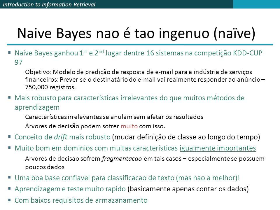 Introduction to Information Retrieval Naive Bayes nao é tao ingenuo (naïve)  Naive Bayes ganhou 1 st e 2 nd lugar dentre 16 sistemas na competição KD