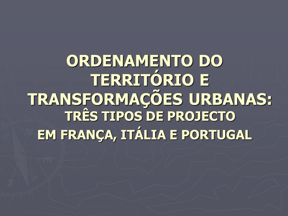 ORDENAMENTO DO TERRITÓRIO E TRANSFORMAÇÕES URBANAS: TRÊS TIPOS DE PROJECTO EM FRANÇA, ITÁLIA E PORTUGAL