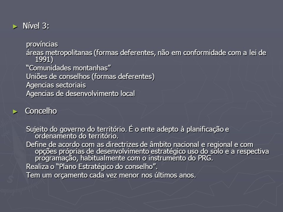► Nível 3: províncias áreas metropolitanas (formas deferentes, não em conformidade com a lei de 1991) Comunidades montanhas Uniões de conselhos (formas deferentes) Agencias sectoriais Agencias de desenvolvimento local ► Concelho Sujeito do governo do território.