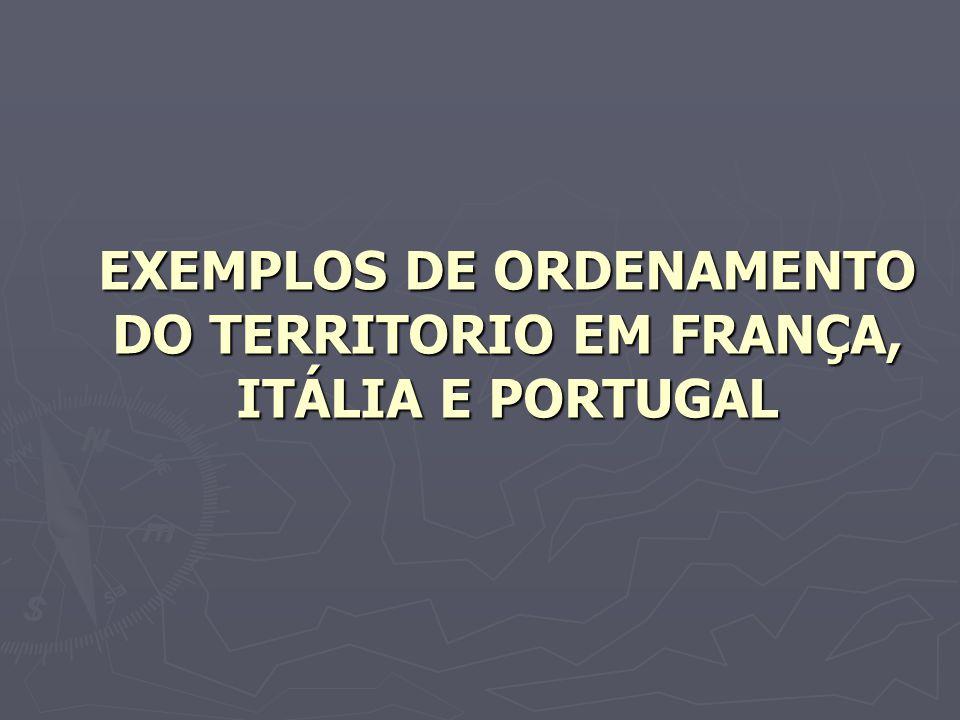 EXEMPLOS DE ORDENAMENTO DO TERRITORIO EM FRANÇA, ITÁLIA E PORTUGAL