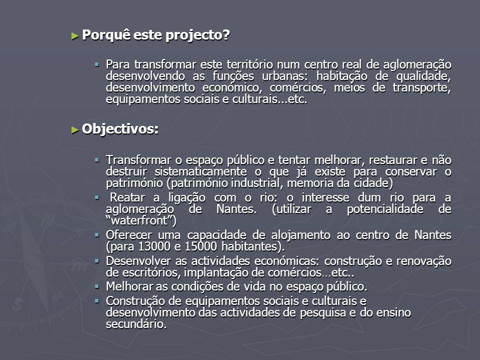 ► Porquê este projecto?  Para transformar este território num centro real de aglomeração desenvolvendo as funções urbanas: habitação de qualidade, de