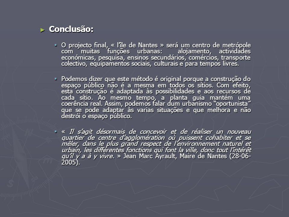 ► Conclusão:  O projecto final, « l'île de Nantes » será um centro de metrópole com muitas funções urbanas: alojamento, actividades económicas, pesqu