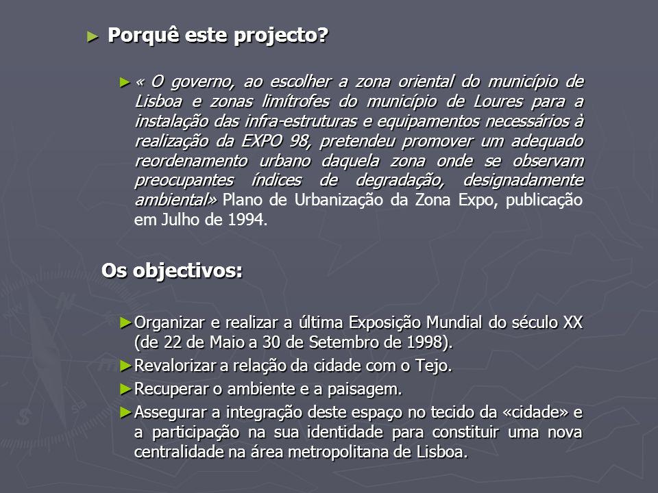 ► Porquê este projecto? ► « O governo, ao escolher a zona oriental do município de Lisboa e zonas limítrofes do município de Loures para a instalação